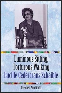 Picture of the book, Luminous Sitting, Torturous Walking: Lucille Cedercrans Schaible.